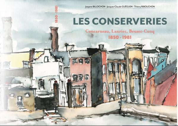 Les conserveries  Concarneau, Lanriec, Beuzec-Conq  1850-1981